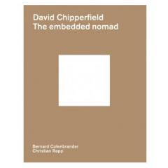 David Chipperfield: The Embedded Nomad