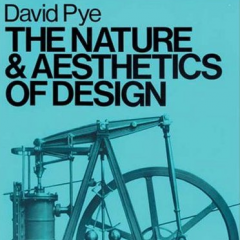 The Nature and Aesthetics of Design by David Pye, 1968