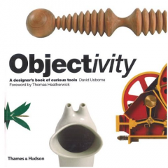 'Objectivity: A Designer's Book of Curious Tools' by David Usborne with a foreword by Thomas Heatherwick