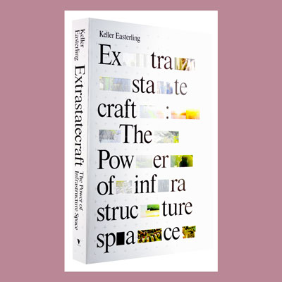 """Extrastatecraft: The Power of Infrastructure Space"" by Keller Easterling"