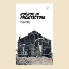 Horror in Architecture by Joshua Comaroff and Ong Ker-Shing