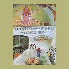 Honey from a Weed: Fasting and Feasting in Tuscany, Catalonia, the Cyclades and Apulia by Patience Gray